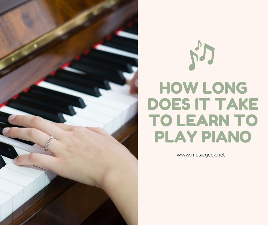 How Long Does It Take To Learn To Play Piano - Music Geek